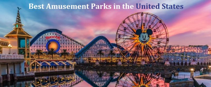Best Amusement Parks in the United States