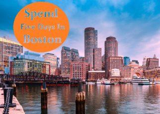 Spend five days in Boston