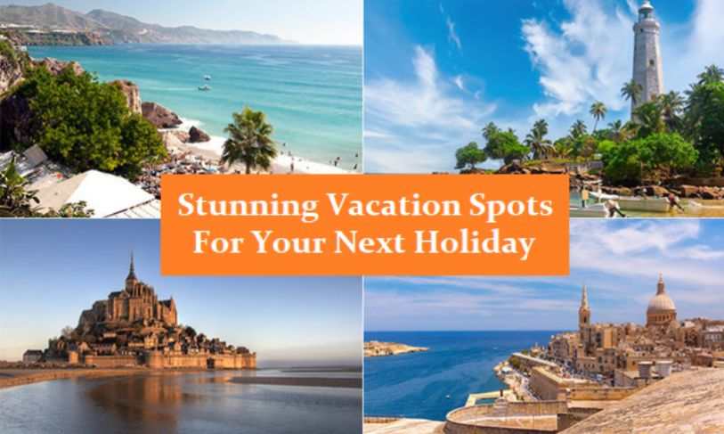 Stunning Vacation Spots For Your Next Holiday