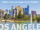 Book Flights From Las Vegas to Los Angeles