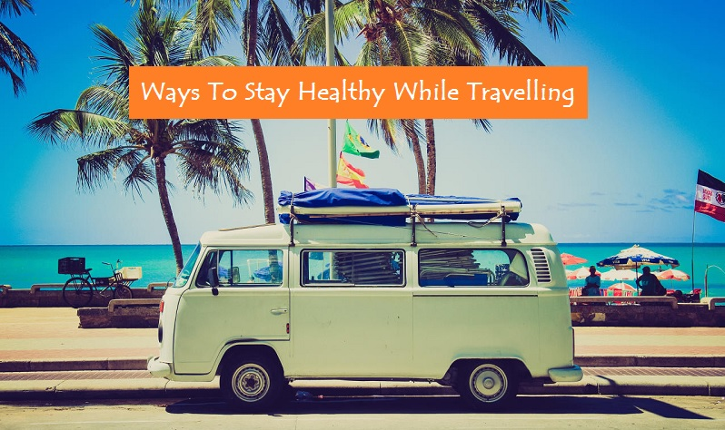 Stay Healthy While Travelling
