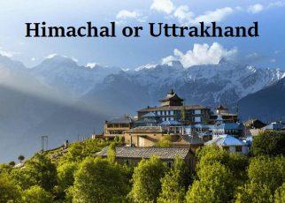 Himachal Pradesh or Uttarakhand